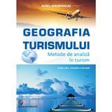 Geografia turismului. Metode de analiza in turism ed.3 - Aurel Gheorghilas, editura Universitara