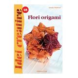 Idei Cretive 48 - Flori Origami - Armin Taubner, editura Casa