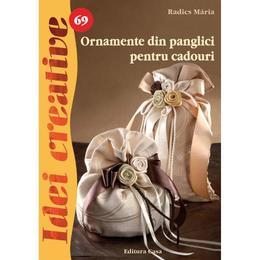 Idei creative 69 - Ornamente din panglici pentru cadouri - Radics Maria, editura Casa