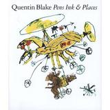 Quentin Blake: Pens Ink & Places - Quentin Blake, editura Fourth Estate