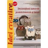 Idei creative 117 - Decoratiuni naturale pentru toamna si iarna - G. Auenhammer, editura Casa