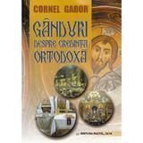 Ganduri despre credinta ortodoxa - Cornel Gabor, editura Pastel