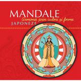 Mandale Japoneze - Armonie prin culori si forme, editura Curtea Veche
