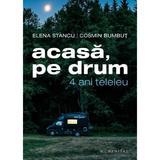 Acasa, pe drum. 4 ani teleleu - Elena Stancu, Cosmin Bumbut , editura Humanitas