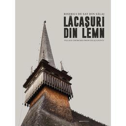 Lacasuri din lemn. Biserici de sat din Salaj, editura Igloo