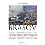 Brasov: Atmosfera, Arhitectura Si Spatiu Urban - Teofil Mihailescu, editura Libris Editorial