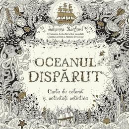 Oceanul disparut. Carte de colorat si activitati antistres - Johanna Basford, editura Litera