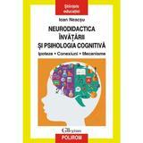 Neurodidactica invatarii si psihologia cognitiva. Ipoteze. Conexiuni. Mecanisme - Ioan Neacsu, editura Polirom