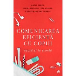 Comunicarea eficienta cu copiii Ed.5 - Adele Faber, Elaine Mazlish, Lisa Nyberg, editura Curtea Veche
