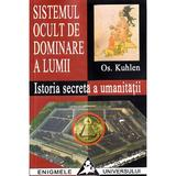 Sistemul ocult de dominare a lumii. Istoria secreta a umanitatii - Os. Kuhlen, editura Saeculum