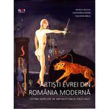Artisti evrei din Romania moderna - Monica Enache, Alexandru Florian, Valebtina Iancu, editura Noi
