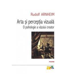 Arta si perceptia vizuala. O psihologie a vazului creator - Rudolf Arnheim, editura Polirom
