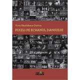 Pixeli pe ecranul dansului - Vivia Sandulescu-Dutton, editura Smart Publishing