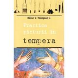 Practica picturii in tempera - Daniel V. Thompson, editura Sophia