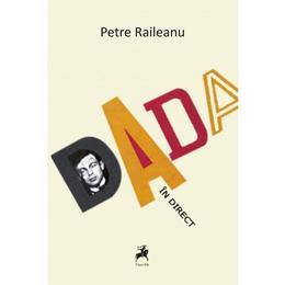 Dada in direct - Petre Raileanu, editura Tracus Arte