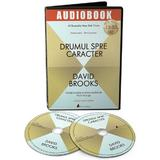 Audiobook. Drumul spre caracter - David Brooks, editura Act Si Politon