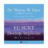 Cd Carte Audio Eu Sunt Dorinte Implinite - Dr. Wayne E.dyer Si James F. Twyman, editura Act Si Politon