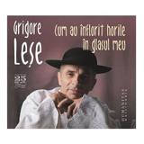 Audio Book CD Cum au inflorit horile in glasul meu - Grigore Lese, editura Humanitas