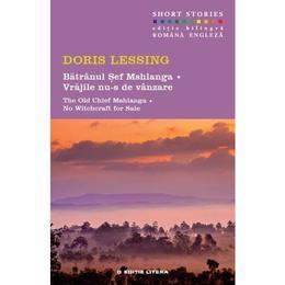 Batranul Sef Mshlanga. Vrajile nu-s de vanzare. The Old Chief Mshlanga. No Witchcraft for Sale - Doris Lessing, editura Litera