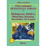 Prin exotismul Oceanului Indian - Doru Ciucescu, editura Rovimed