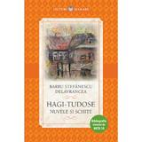 Hagi Tudose. Nuvele si schite - Barbu Stefanescu Delavrancea, editura Litera