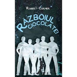 Razboiul ciocolatei - Robert Cormier, editura Grupul Editorial Art