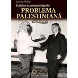 Politica Romaniei fata de problema palestiniana 1948-1979 - Cristina Nedelcu, editura Cetatea De Scaun