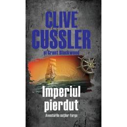 Imperiul pierdut ed.2 - Clive Cussler Si Grant Blackwood, editura Litera