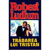 Tradarea lui Tristan - Robert Ludlum, editura Orizonturi