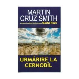 Urmarire la Cernobil - Martin Cruz Smith, editura Orizonturi