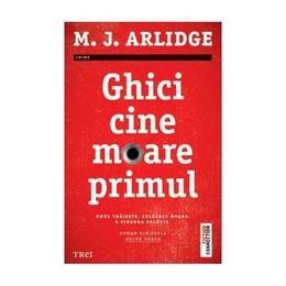 Ghici cine moare primul - M.J. Arlidge, editura Trei