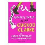 Jurnalul intim al lui Cuckoo Clarke - James Patterson, Lisa Papademetriou, editura Corint