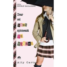 Doar cei BUNI spioneaza DE TINERI - Vol 4 Seria Fetele Gallangher - Ally Carter, editura Leda