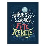 Povesti de seara pentru fete rebele - Elena Favilli, Francesca Cavallo, editura Litera