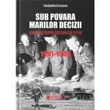 Sub povara marilor decizii. Romania si geopolitica marilor puteri 1941-1945 - Constantin Corneanu, editura Cetatea De Scaun