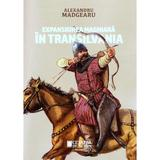 Expansiunea maghiara in Transilvania - Alexandru Madgearu, editura Cetatea De Scaun