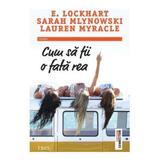 Cum sa fii o fata rea - E. Lockhart, Sarah Mlynowski, Lauren Myracle, editura Trei
