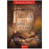 Arhiva Lui Sherlock Holmes - Sir Arthur Conan Doyle, editura Gramar