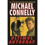 Ultimul autograf - Michael Connelly, editura Orizonturi