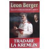 Tradare la Kremlin - Leon Berger, editura Orizonturi