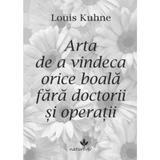 Arta de a vindeca orice boala autor Louis Kuhne editura Vicovia