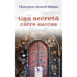 Usa secreta catre succes - Florence Scovel Shinn, editura For You