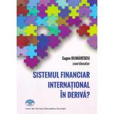 Sistemul financiar international in deriva? - Eugen Dijmarescu, editura C.i.d.e