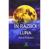 In razboi cu Luna - Alicia Cobzaru, editura Berg