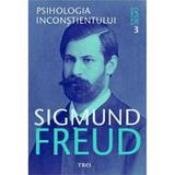 Opere esentiale 3 - Psihologia inconstientului - Sigmund Freud, editura Trei