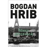 Filiera greceasca. Ed. a IV-a - Bogdan Hrib, editura Tritonic
