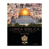 Lumea biblica. Atlas ilustrat - Jean-Pierre Isbouts, editura Litera