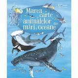 Marea carte a animalelor din mari si oceane, editura Univers Enciclopedic