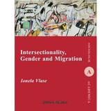 Intersectionality, Gender and Migration - Ionela Vlase, editura Institutul European