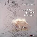 Casa singura asteptand in picioare - George Popescu, editura Eikon